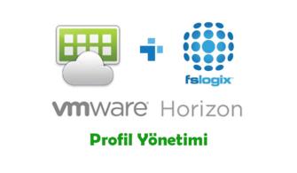 VMware Horizon – FSLogix ile Kullanıcı Profil Yönetimi