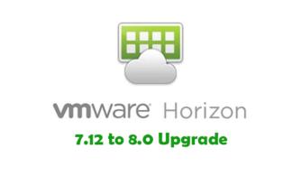 VMware Horizon 7.12 to 8.0 Upgrade
